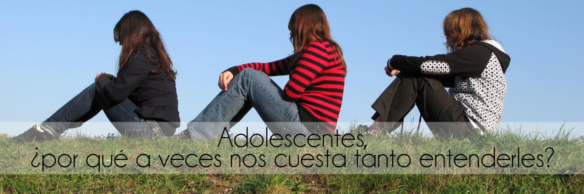 Adolescentes, ¿por qué a veces nos cuesta tanto entenderles?